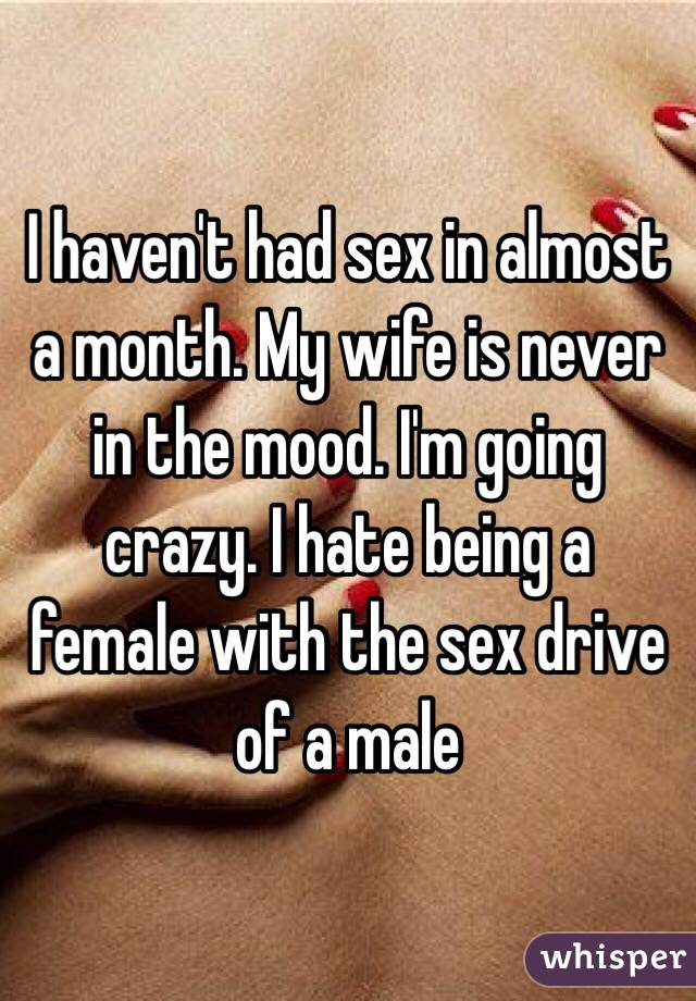 Never in the mood for sex