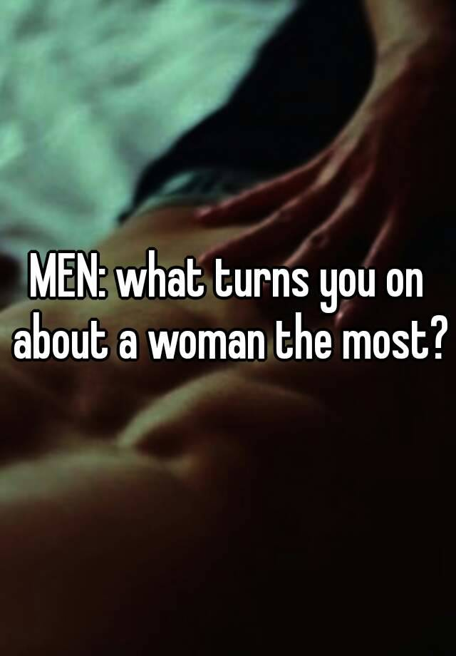 what turns a woman on about a man