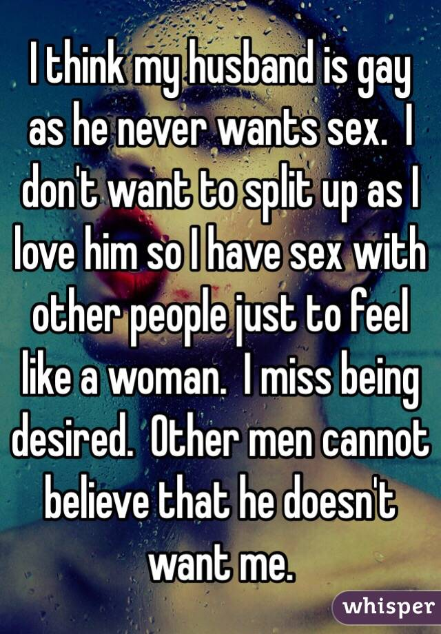 I think my husband is gay as he never wants sex.