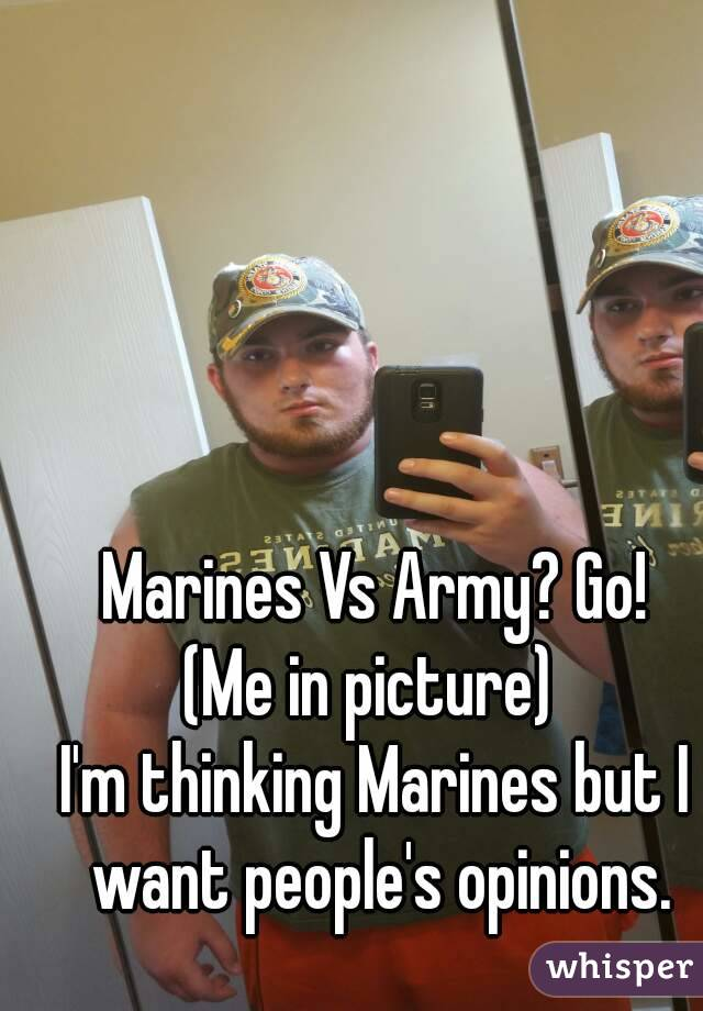 marines vs army go me in picture i m thinking marines but i want