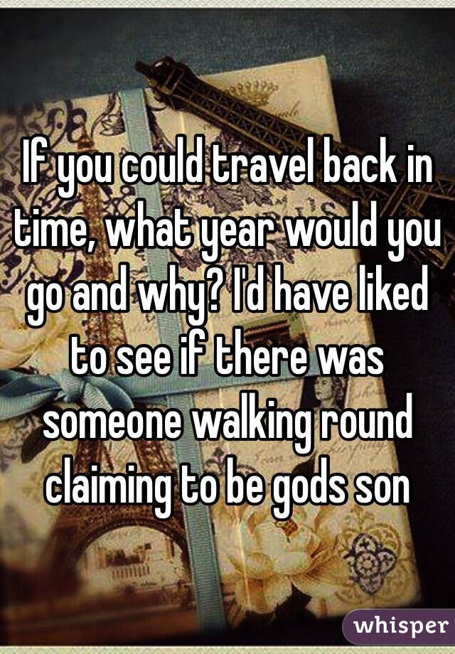 if i could travel back in time