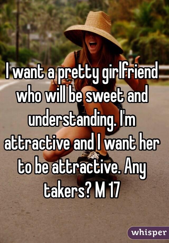 I want a pretty girlfriend
