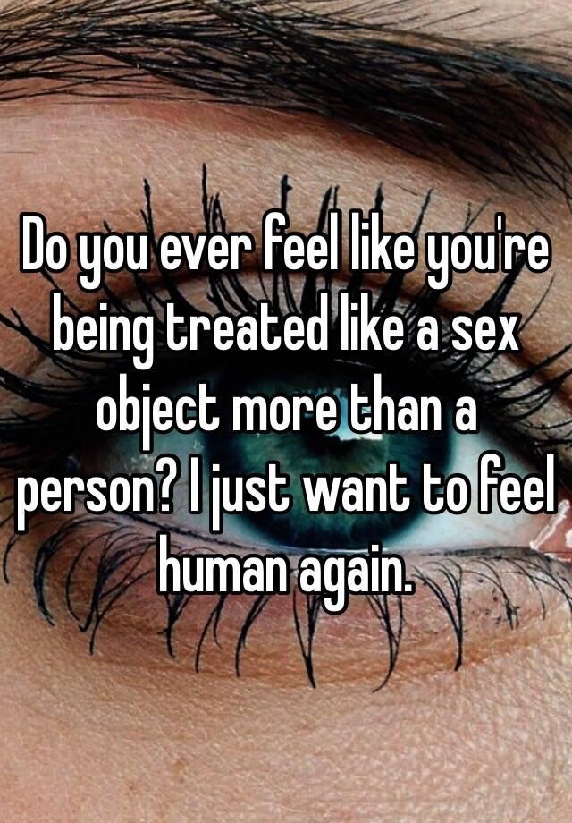 I feel like a sex object