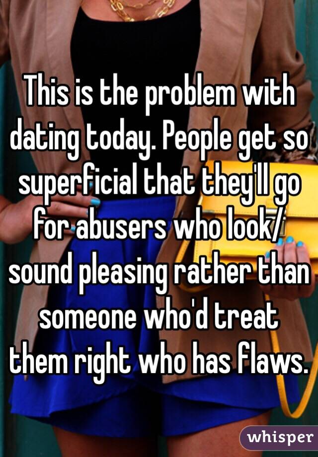 Problem with dating today