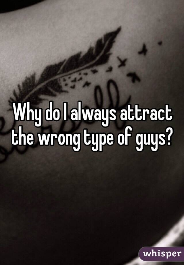 The Attract Wrong Why I Guys Do