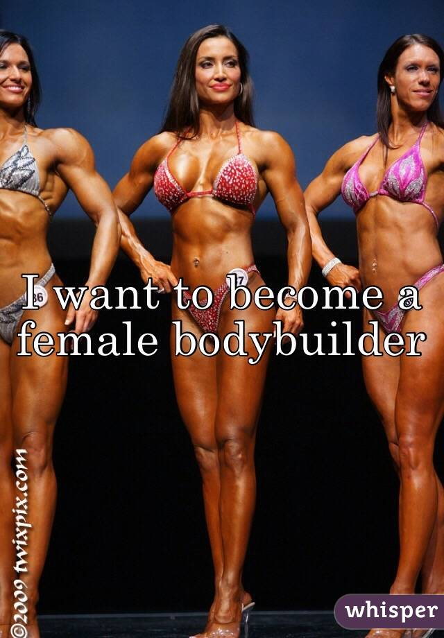 i want to be a female bodybuilder