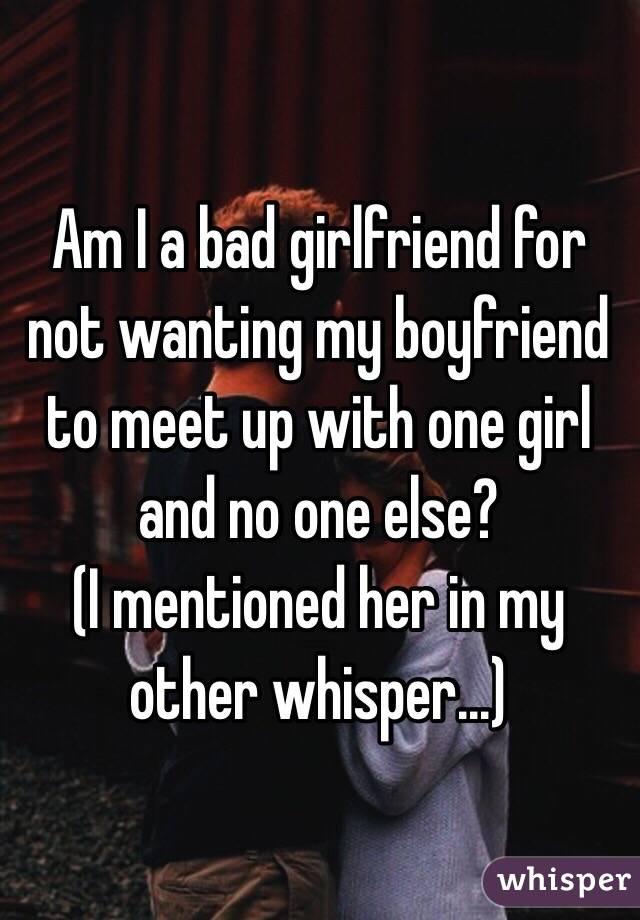 I am a bad girlfriend