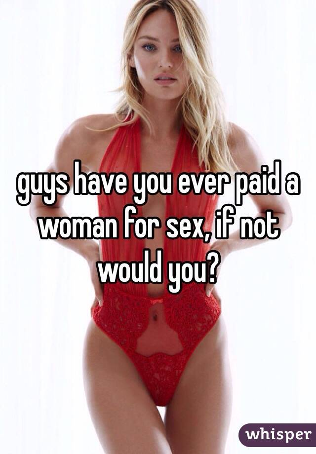 Have paid sex