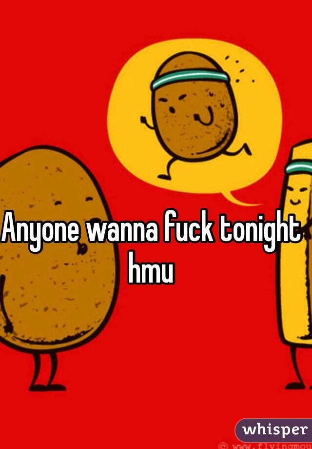 Wanna fuck tonight