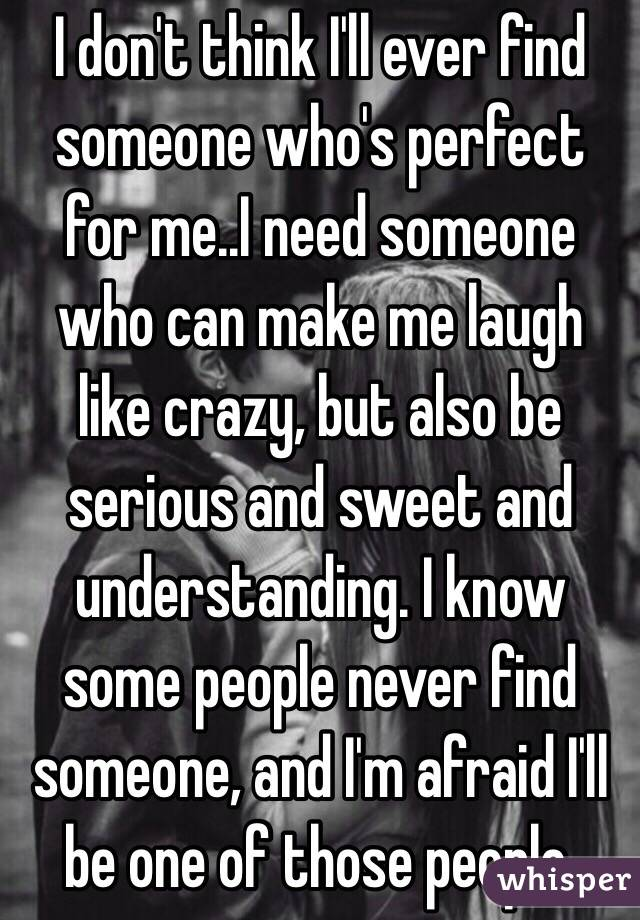Whos Perfekt i don t think i ll find someone who s for me i need