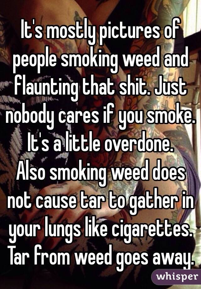 It's mostly pictures of people smoking weed and flaunting