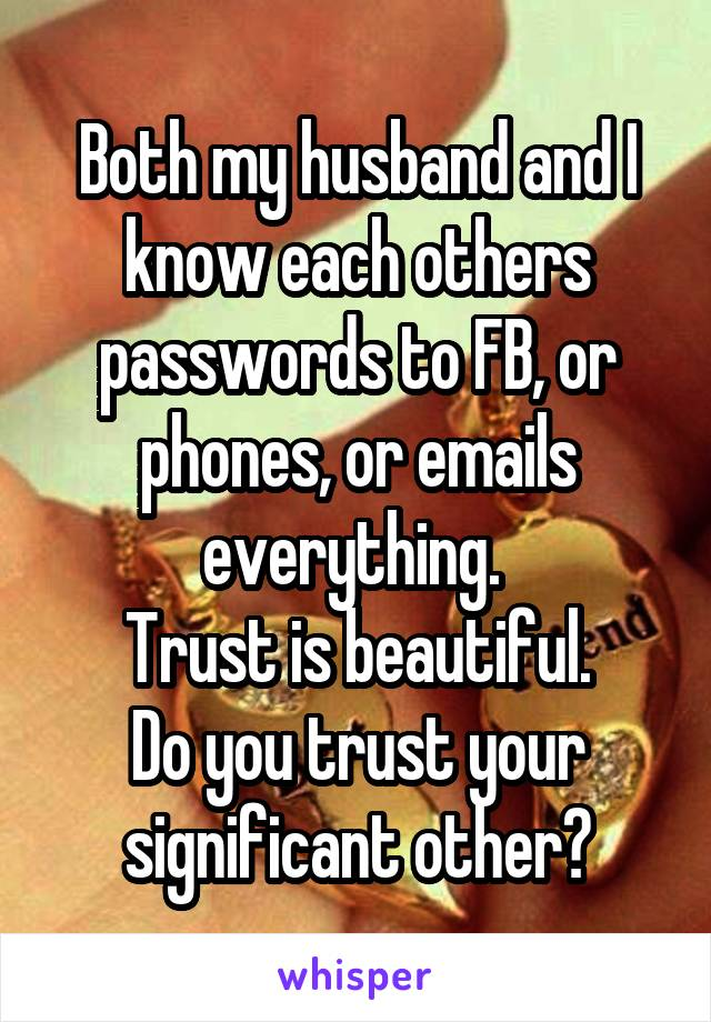Both my husband and I know each others passwords to FB, or