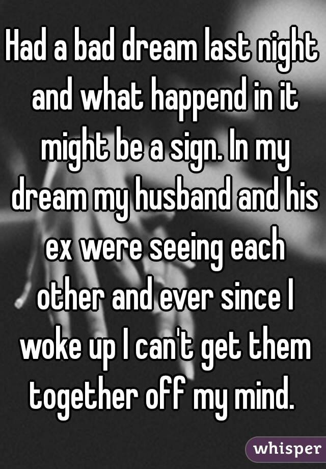 Why do i dream about my ex husband every night