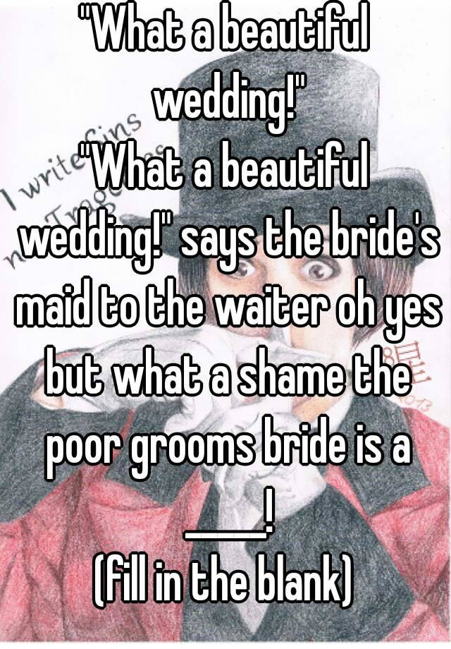 """What a beautiful wedding!"""" """"What a beautiful wedding!"""" says the"""