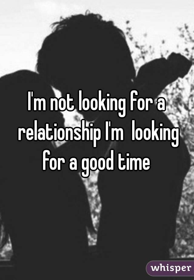 Looking for a good time
