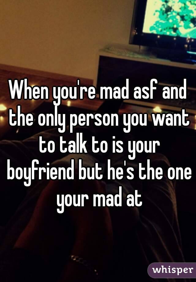 when your mad at your boyfriend