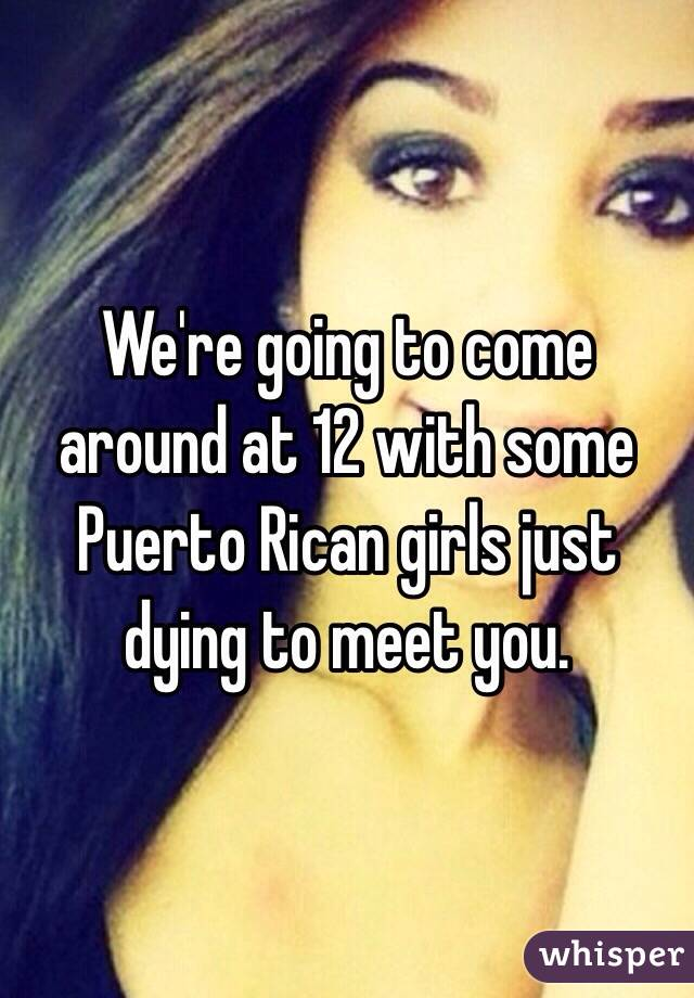 Puerto rican girls dying to meet you