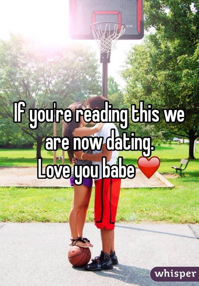 If youre reading this we are dating