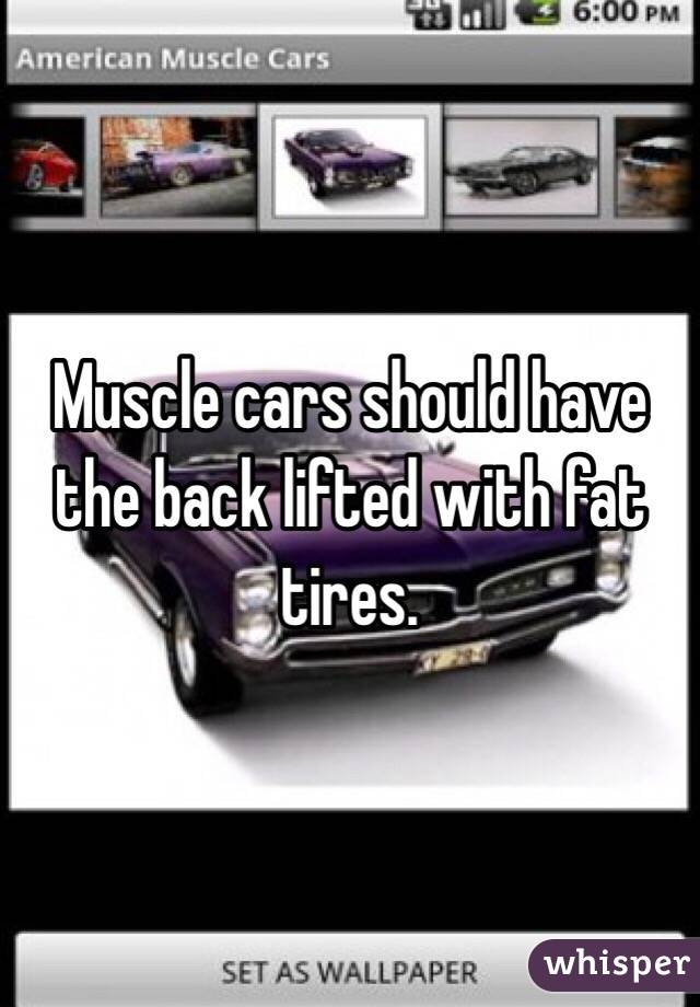 Muscle Cars Should Have The Back Lifted With Fat Tires
