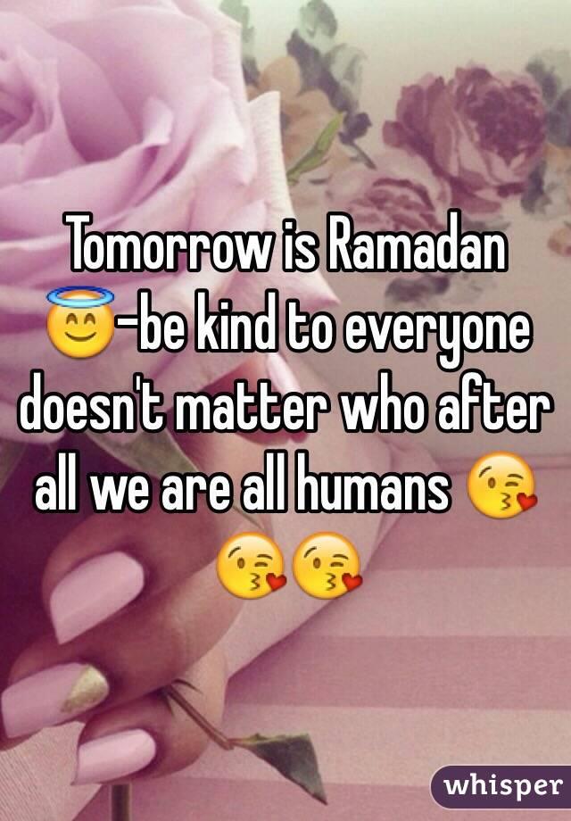 Tomorrow is Ramadan 😇-be kind to everyone doesn't matter
