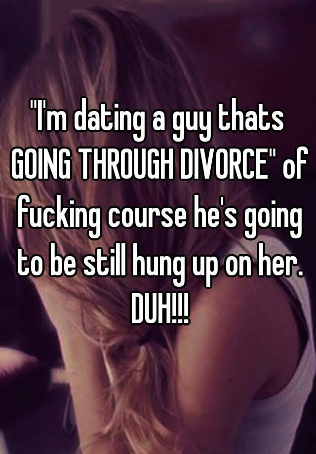 going through a divorce and dating