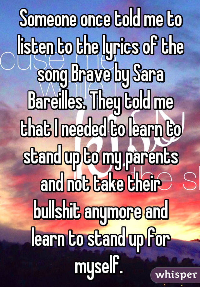 Lyric lyrics for brave : Someone once told me to listen to the lyrics of the song Brave by ...
