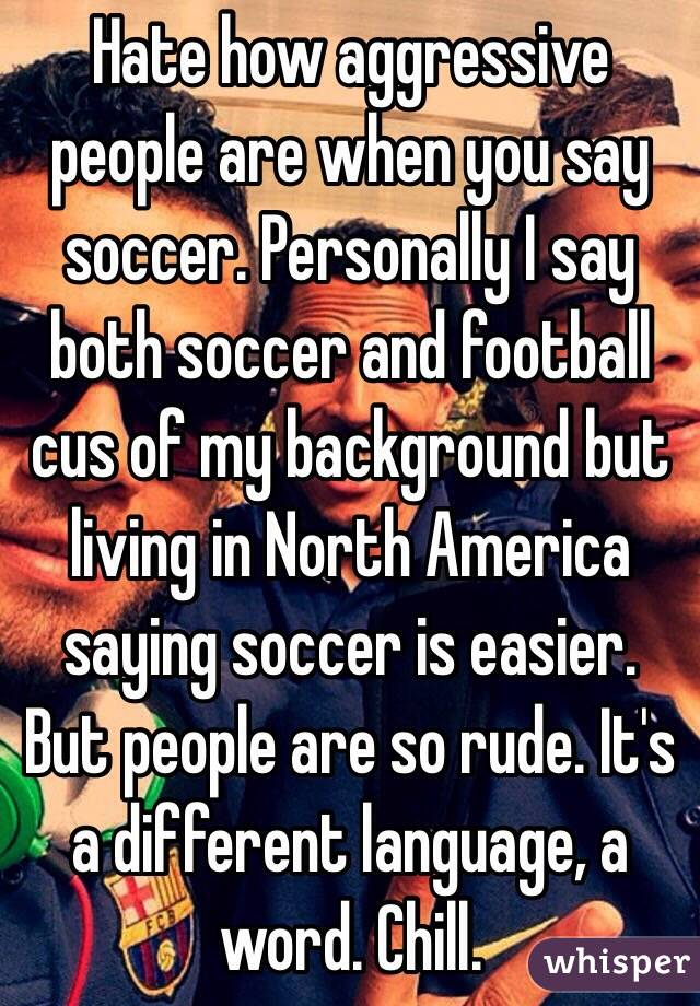 068f4bc77 Hate how aggressive people are when you say soccer. Personally I say both  soccer and football ...