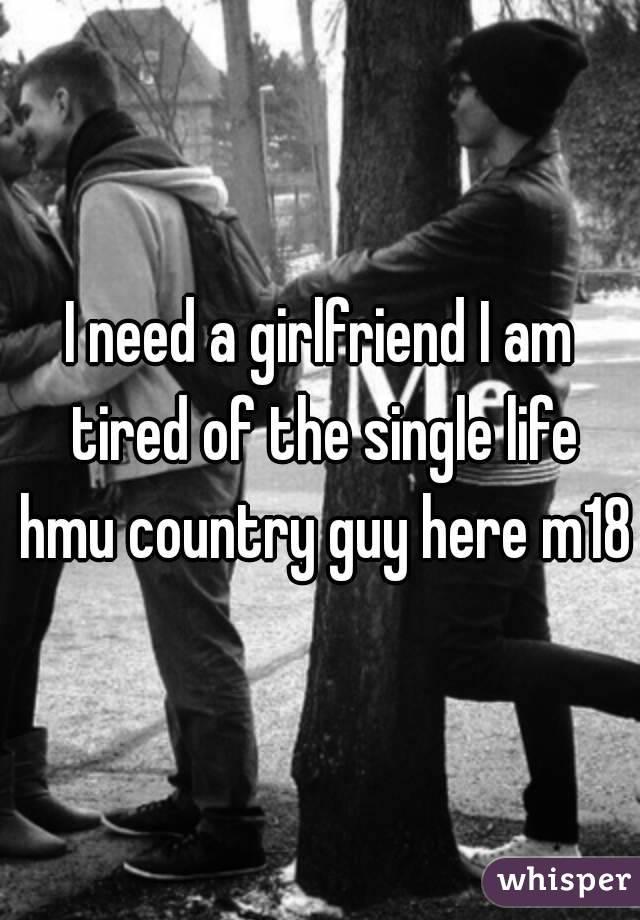 I am single i need a girlfriend