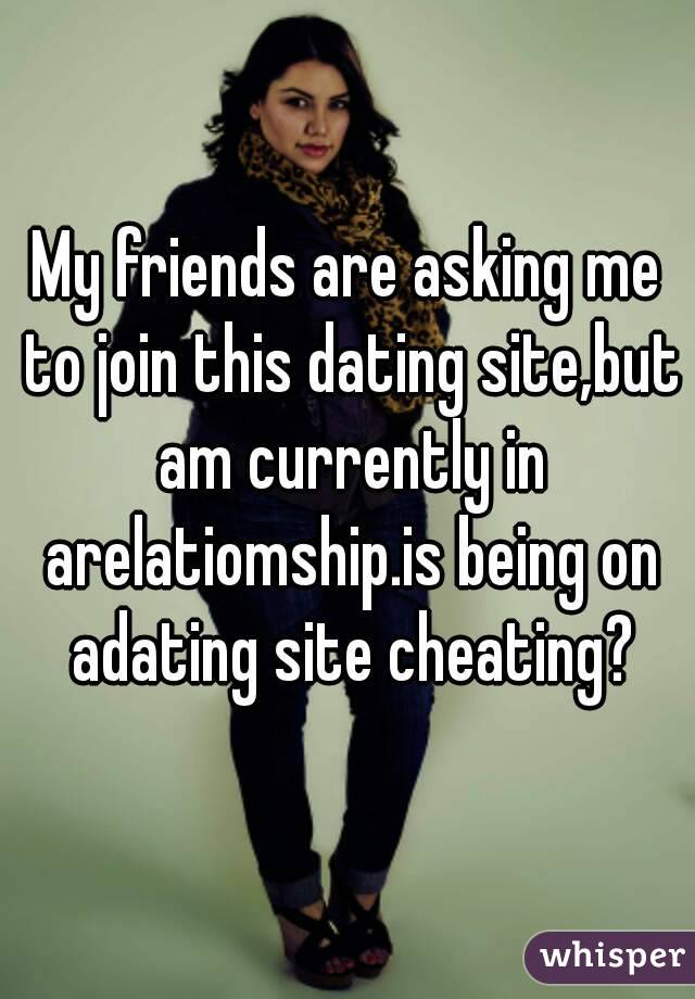 Is being on a dating site cheating