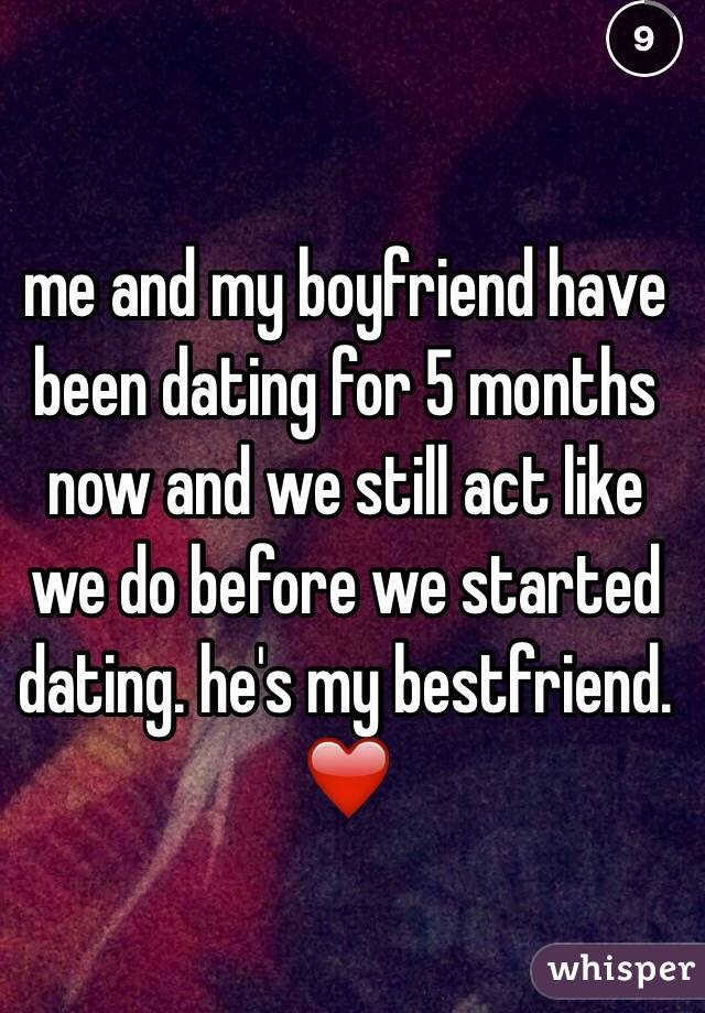Me my boyfriend have been dating month