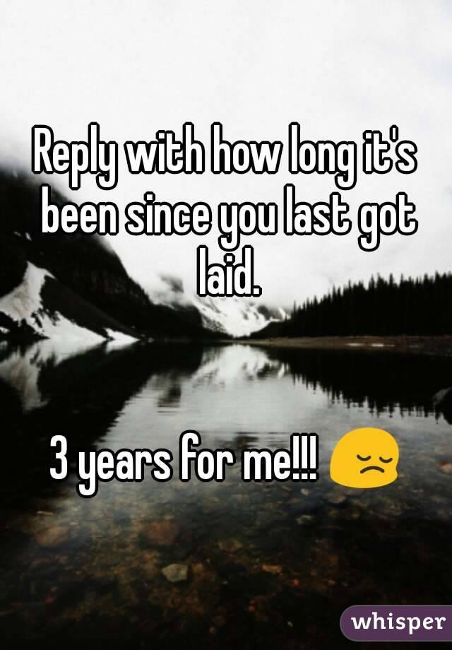 you got laid