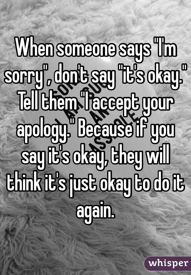 what to say when someone accepts your apology