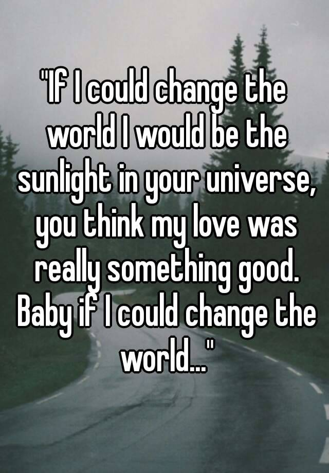 if i could change the world what would i do