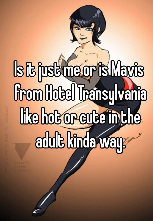 Is It Just Me Or Is Mavis From Hotel Transylvania Like Hot Or Cute