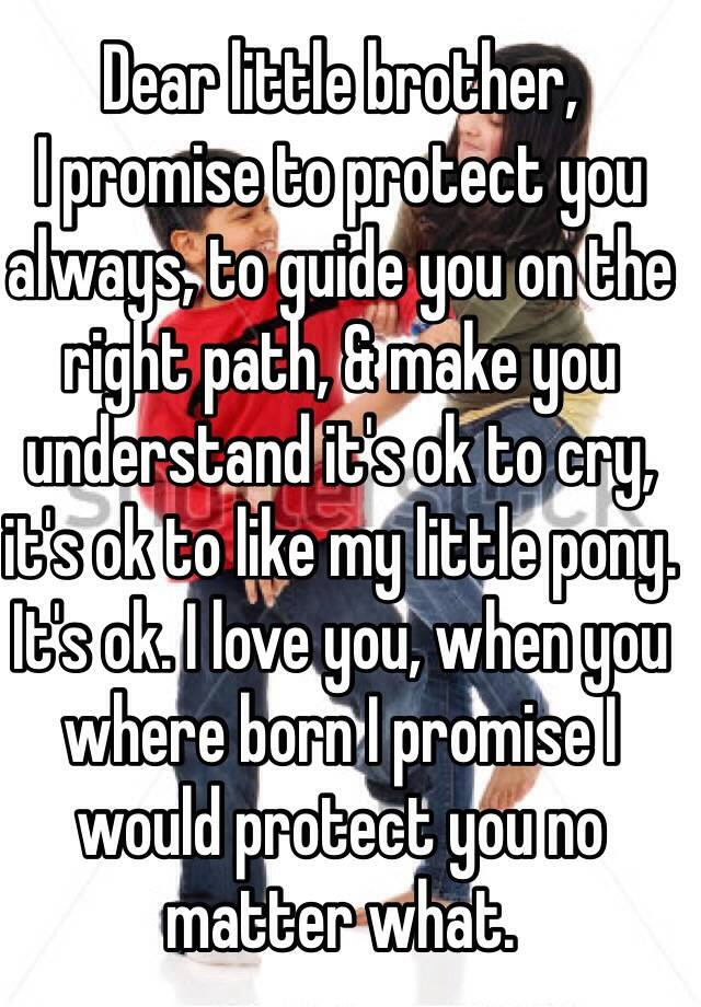 Dear Little Brother I Promise To Protect You Always To Guide You
