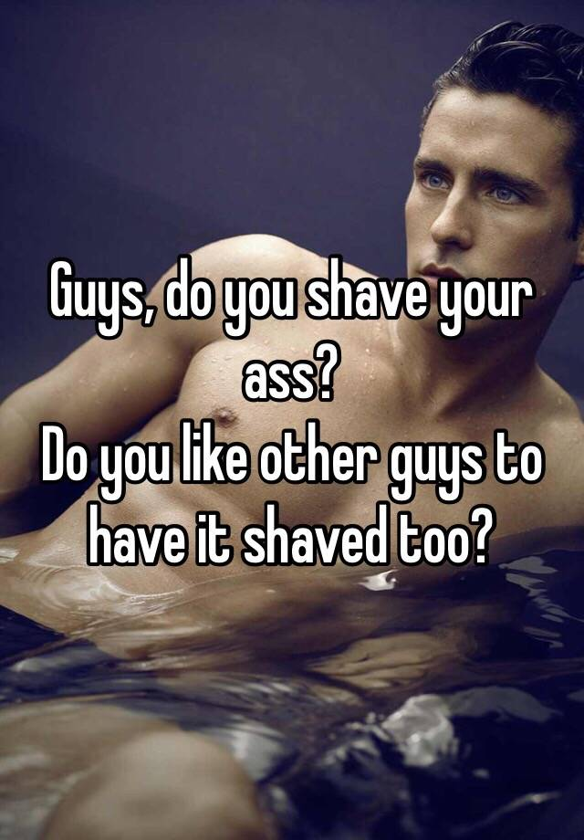 Do you shave your ass