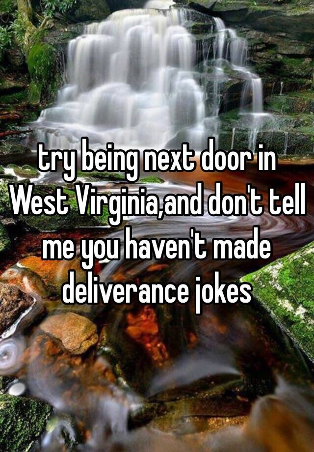 try being next door in West Virginia,and don't tell me you haven't