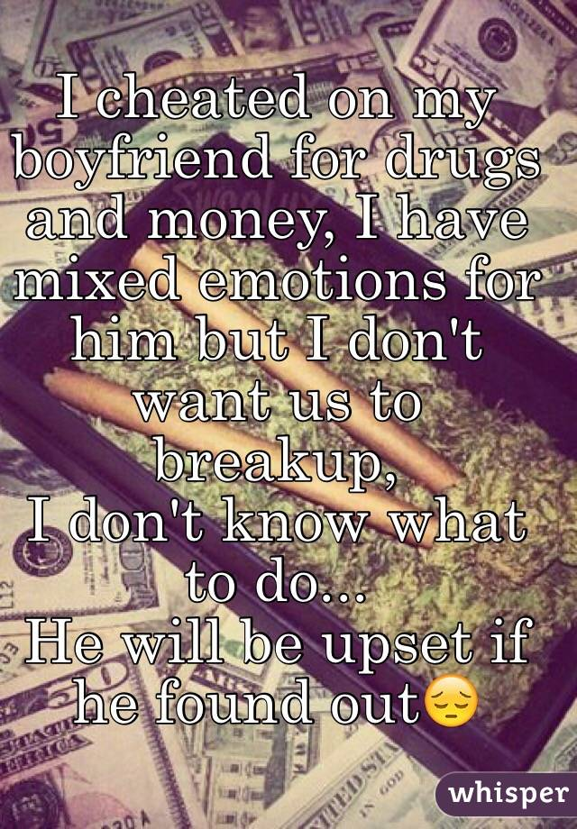 my boyfriend does drugs and i dont