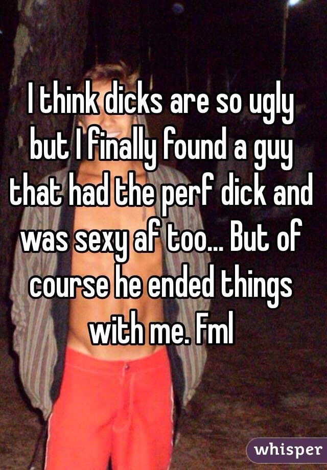 why are dicks so ugly