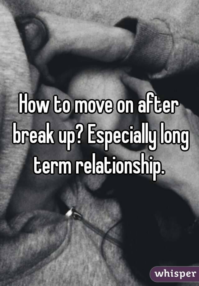 How To Move On From A Long Relationship