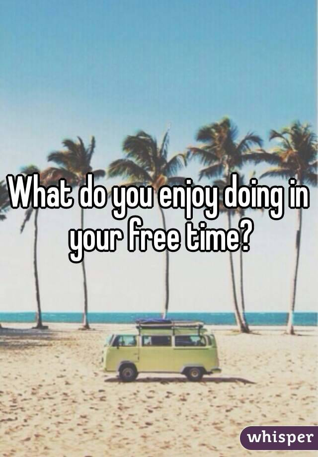 what do you enjoy