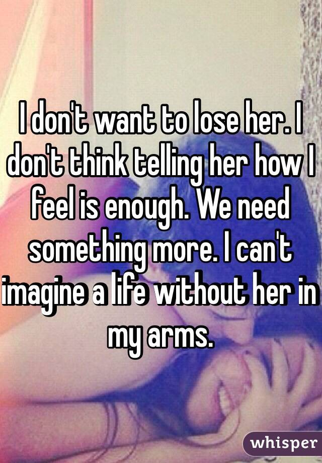 I don t want to lose her