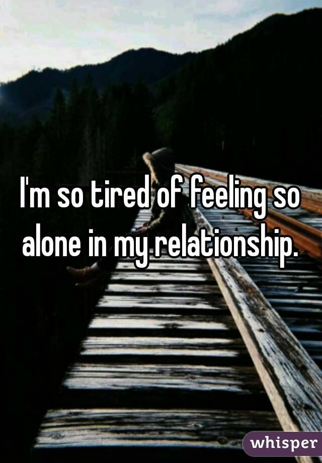 Tired Of Being Alone In A Relationship
