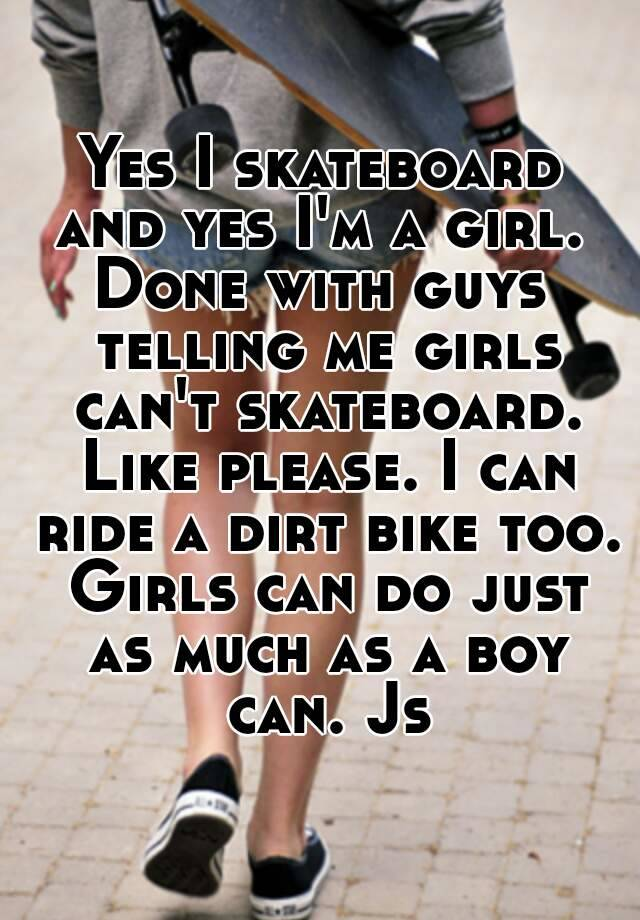 Yes I Skateboard And Yes I M A Girl Done With Guys Telling Me
