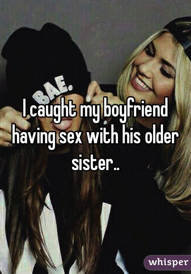 Gaught my older sister having sex