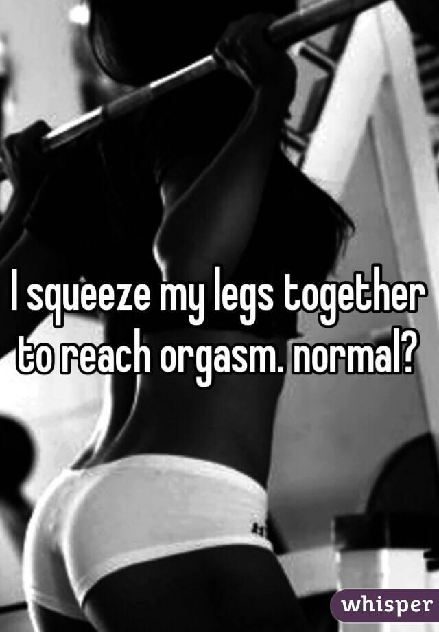 Why do i orgasm when i push my legs together