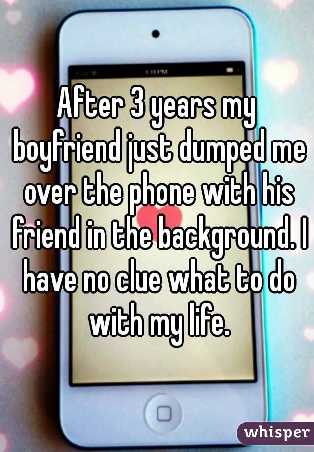 My bf dumped me