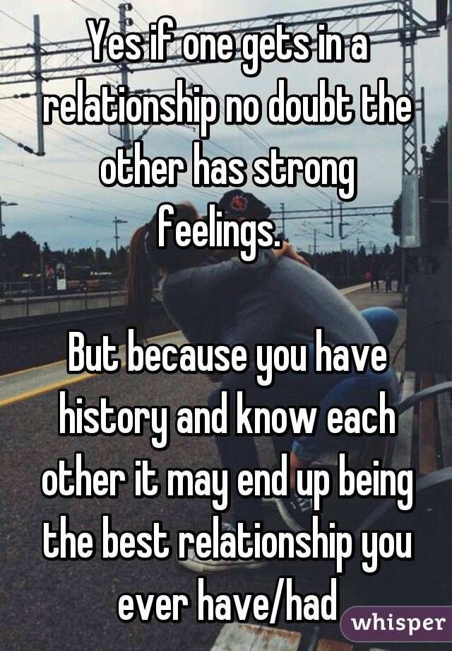 Yes if one gets in a relationship no doubt the other has strong