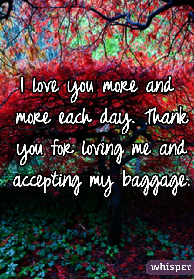 I Love You More And More Each Day Thank You For Loving Me And