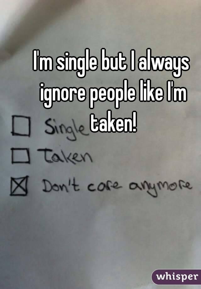 Single ignoring like im taken